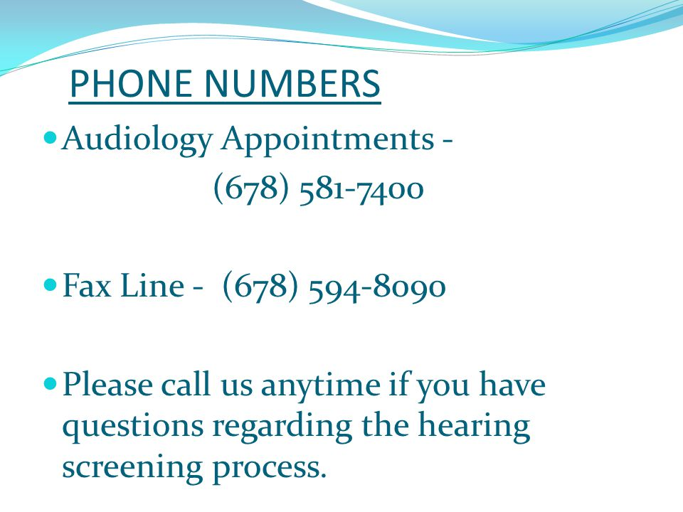 PHONE NUMBERS Audiology Appointments - (678) 581-7400