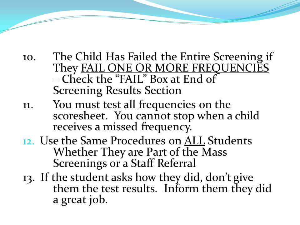 10. The Child Has Failed the Entire Screening if