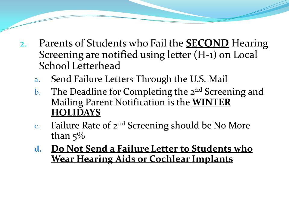 Parents of Students who Fail the SECOND Hearing Screening are notified using letter (H-1) on Local School Letterhead