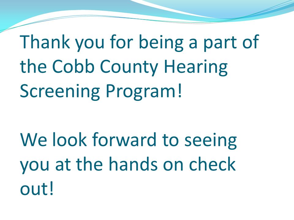 Thank you for being a part of the Cobb County Hearing Screening Program.