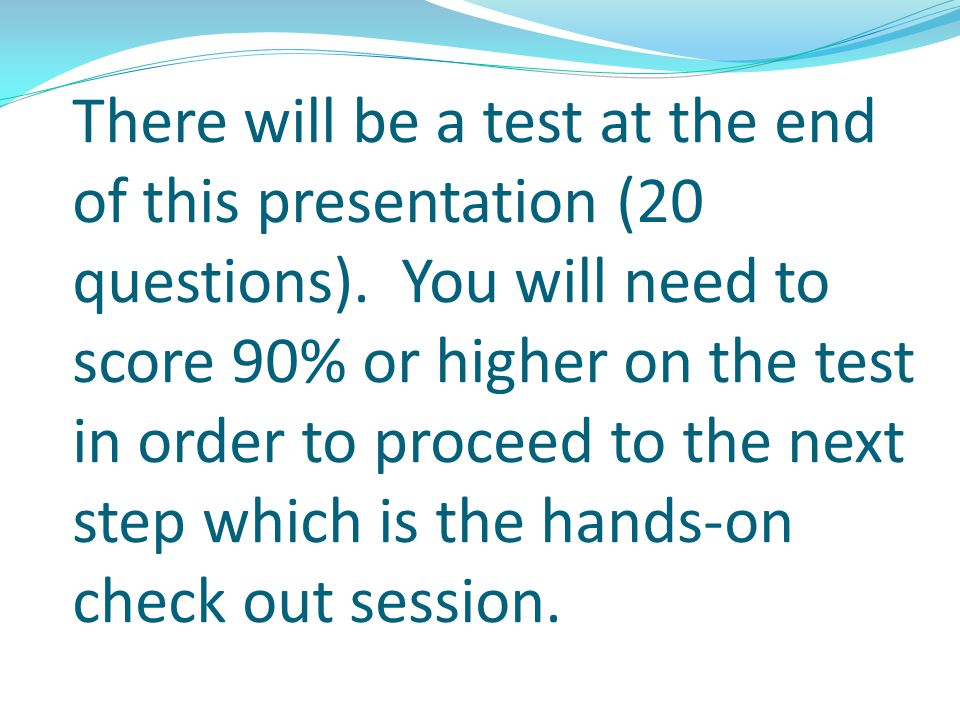 There will be a test at the end of this presentation (20 questions)