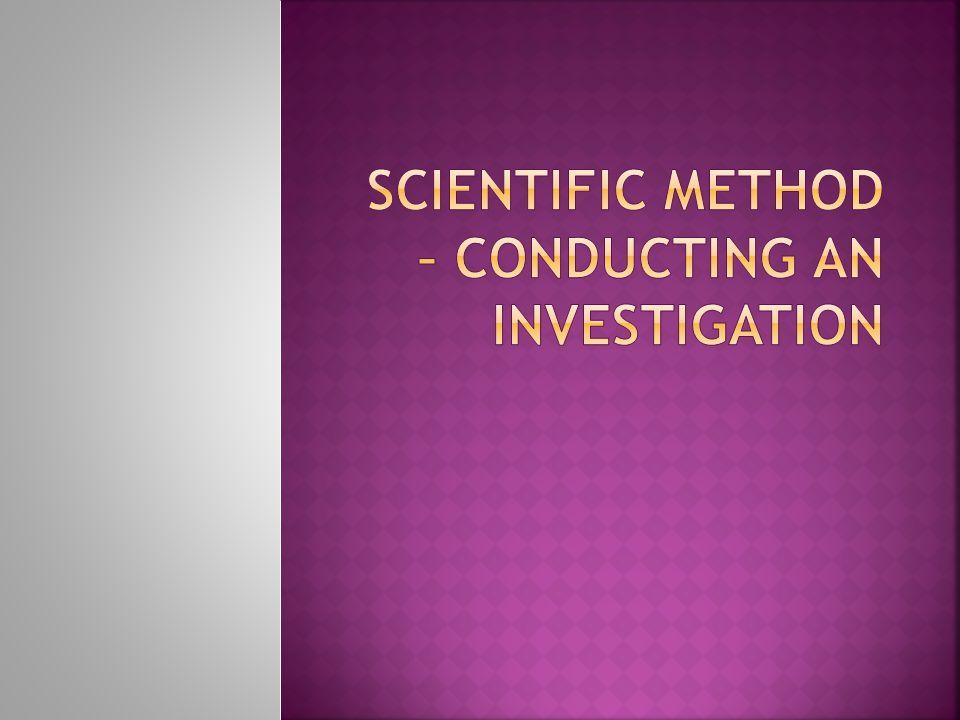 Scientific Method – Conducting an investigation