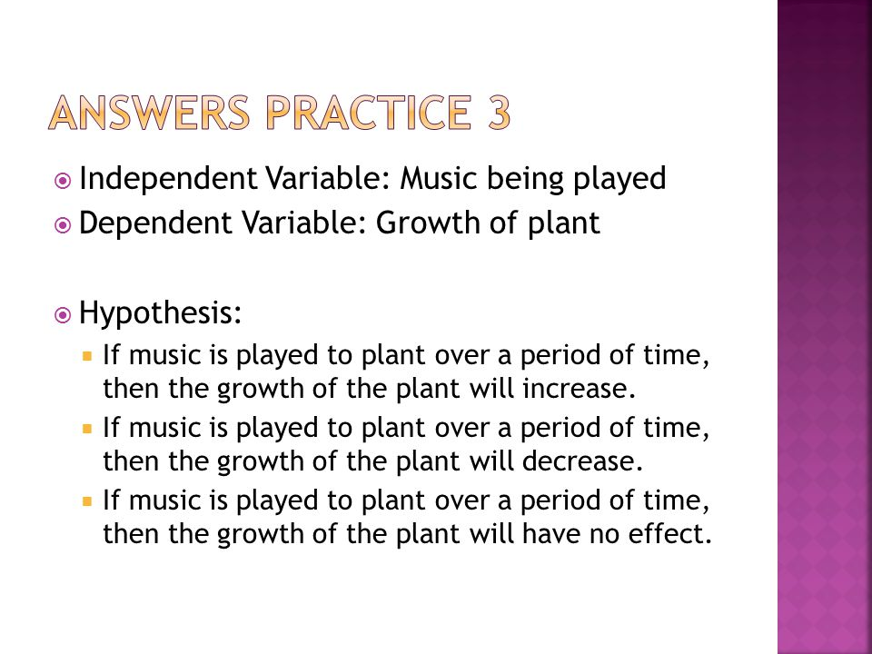 Answers Practice 3 Independent Variable: Music being played