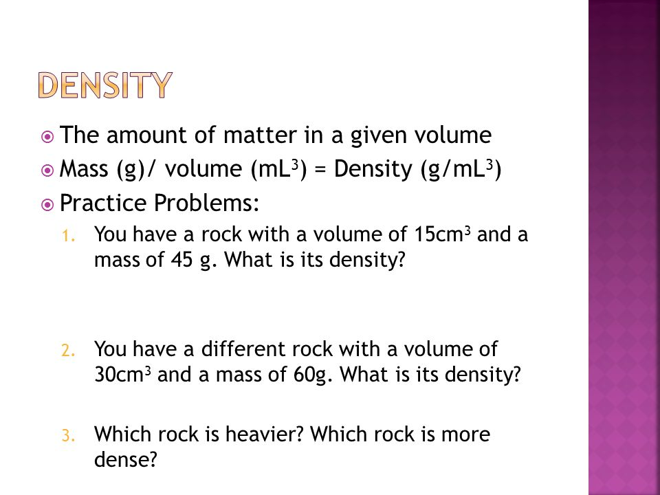 Density The amount of matter in a given volume
