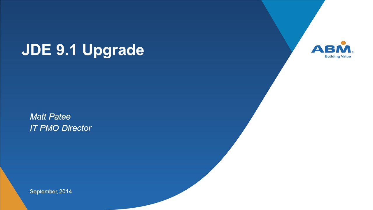 JDE 9.1 Upgrade Matt Patee IT PMO Director September, 2014