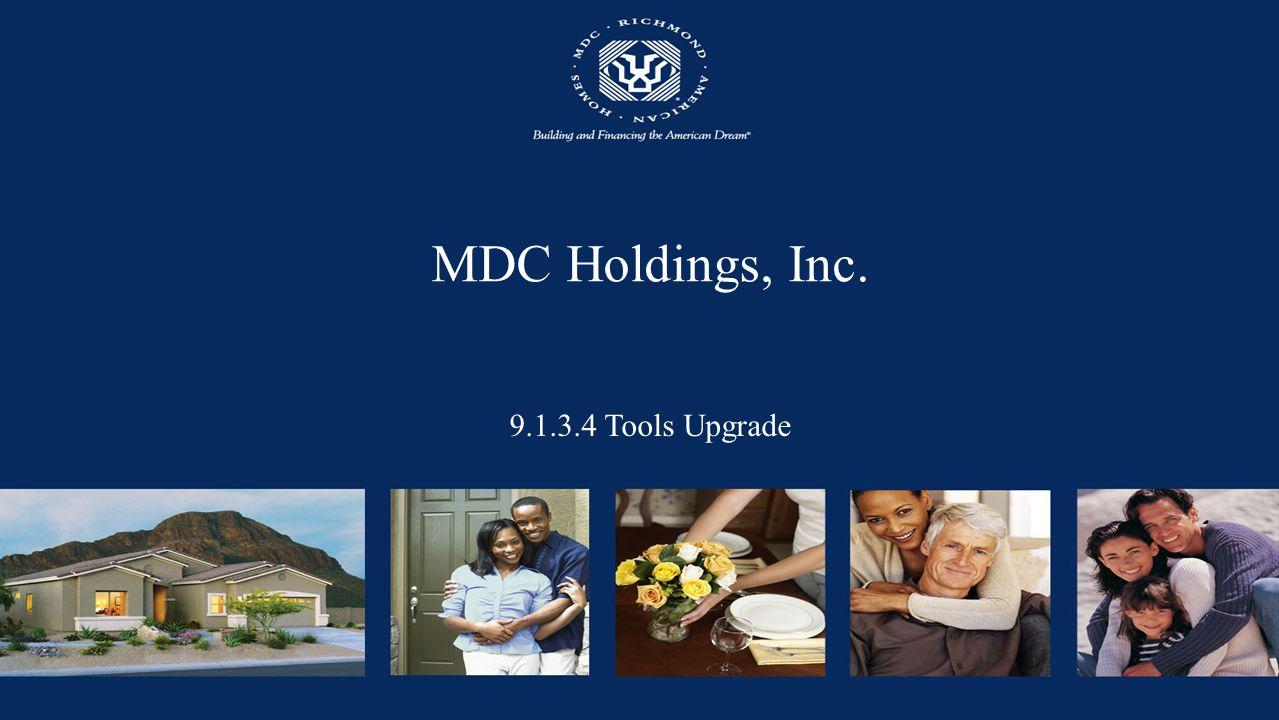 MDC Holdings, Inc. 9.1.3.4 Tools Upgrade