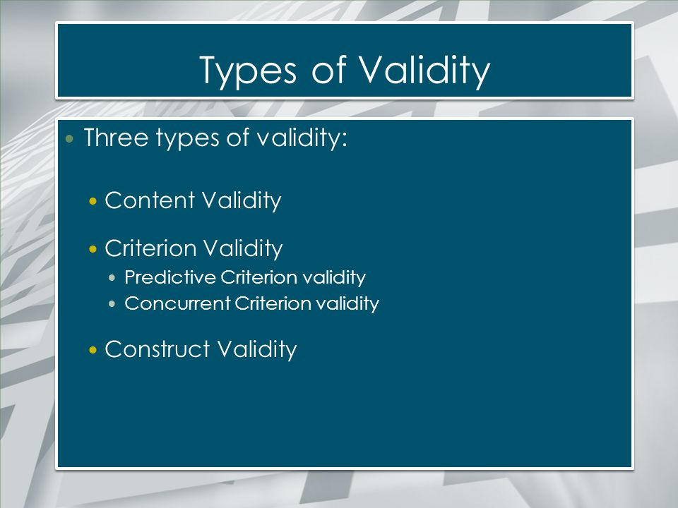 Types of Validity Three types of validity: Content Validity