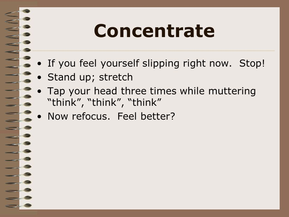 Concentrate If you feel yourself slipping right now. Stop!
