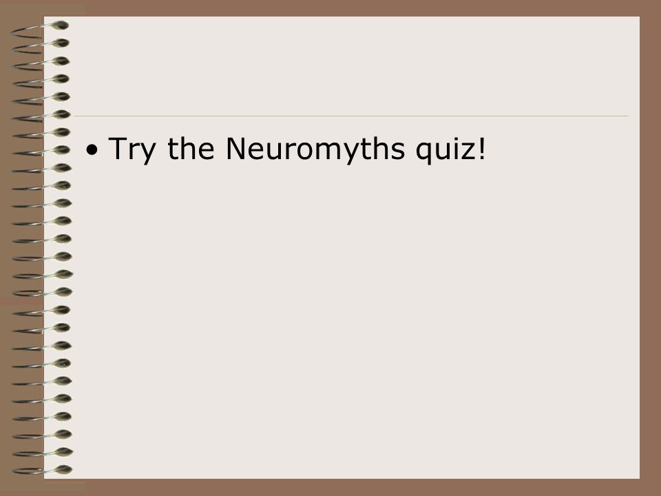 Try the Neuromyths quiz!