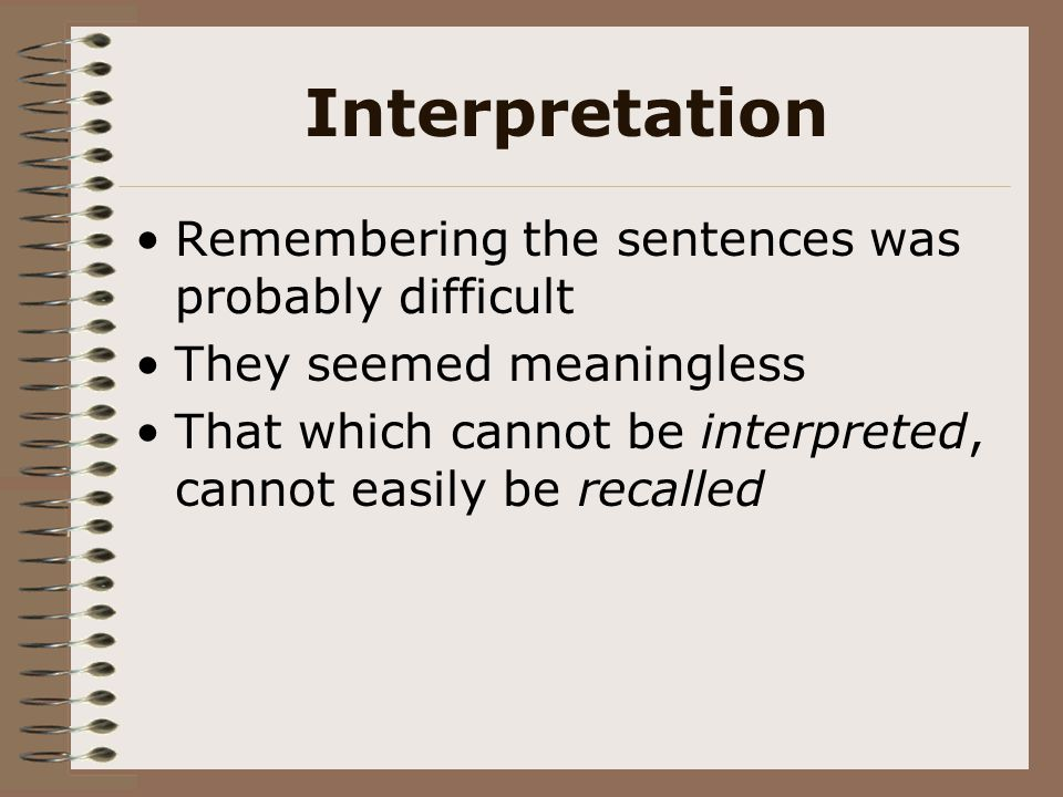 Interpretation Remembering the sentences was probably difficult