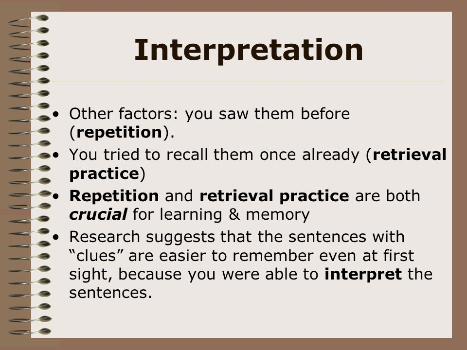 Interpretation Other factors: you saw them before (repetition).