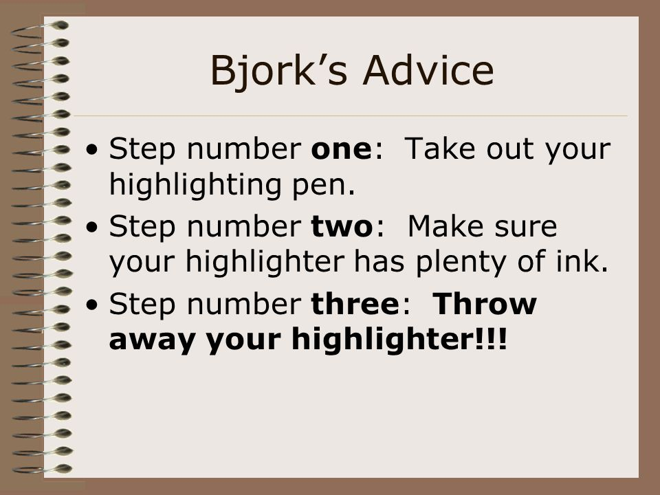 Bjork's Advice Step number one: Take out your highlighting pen.
