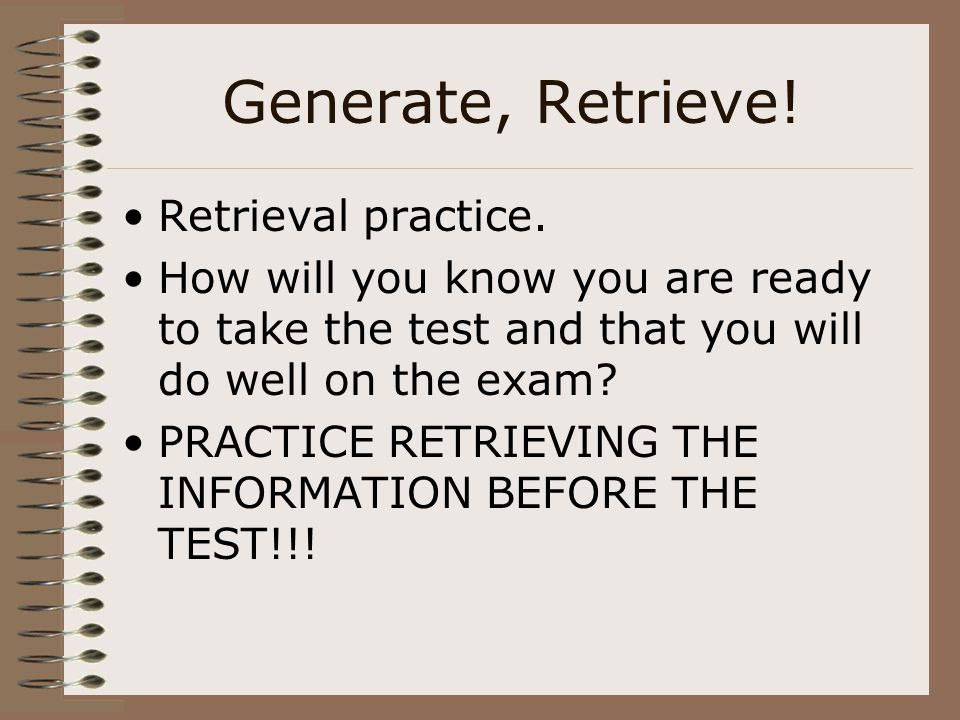 Generate, Retrieve! Retrieval practice.