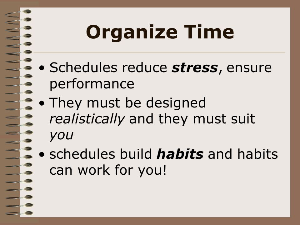 Organize Time Schedules reduce stress, ensure performance