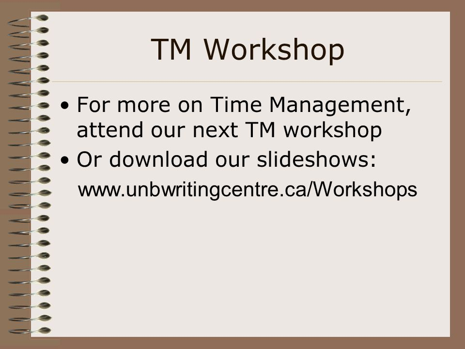 TM Workshop For more on Time Management, attend our next TM workshop