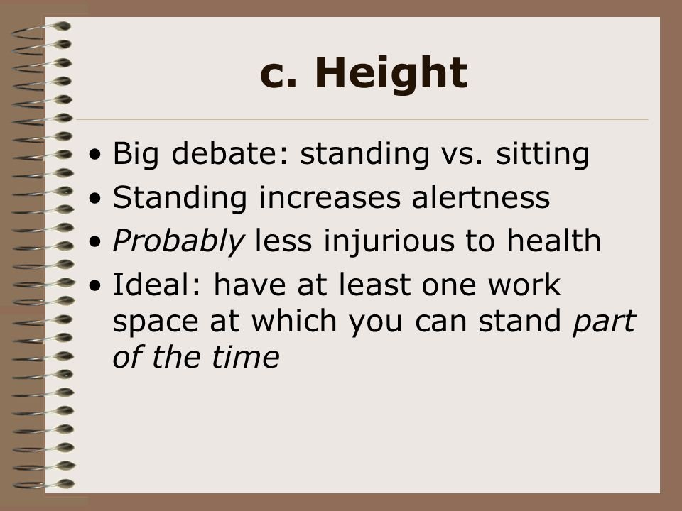c. Height Big debate: standing vs. sitting