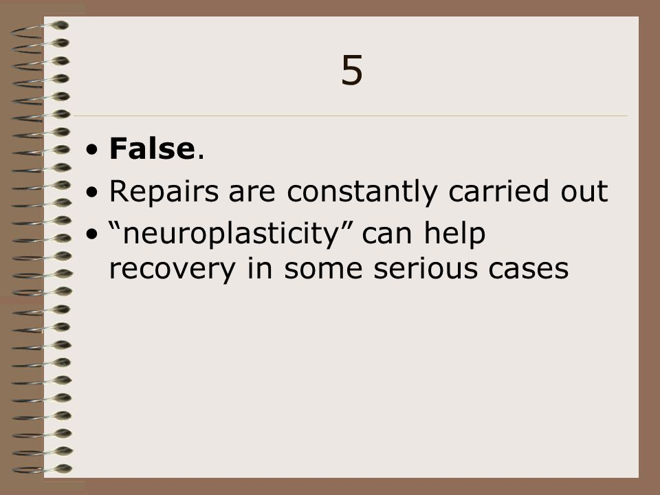 5 False. Repairs are constantly carried out