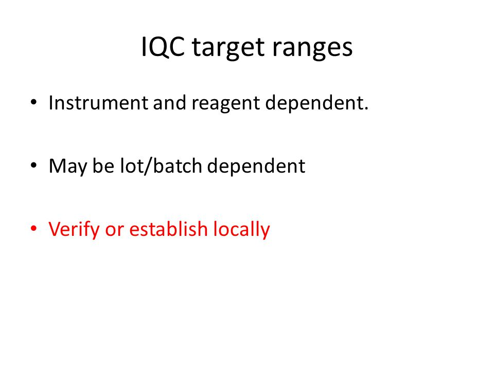 IQC target ranges Instrument and reagent dependent.