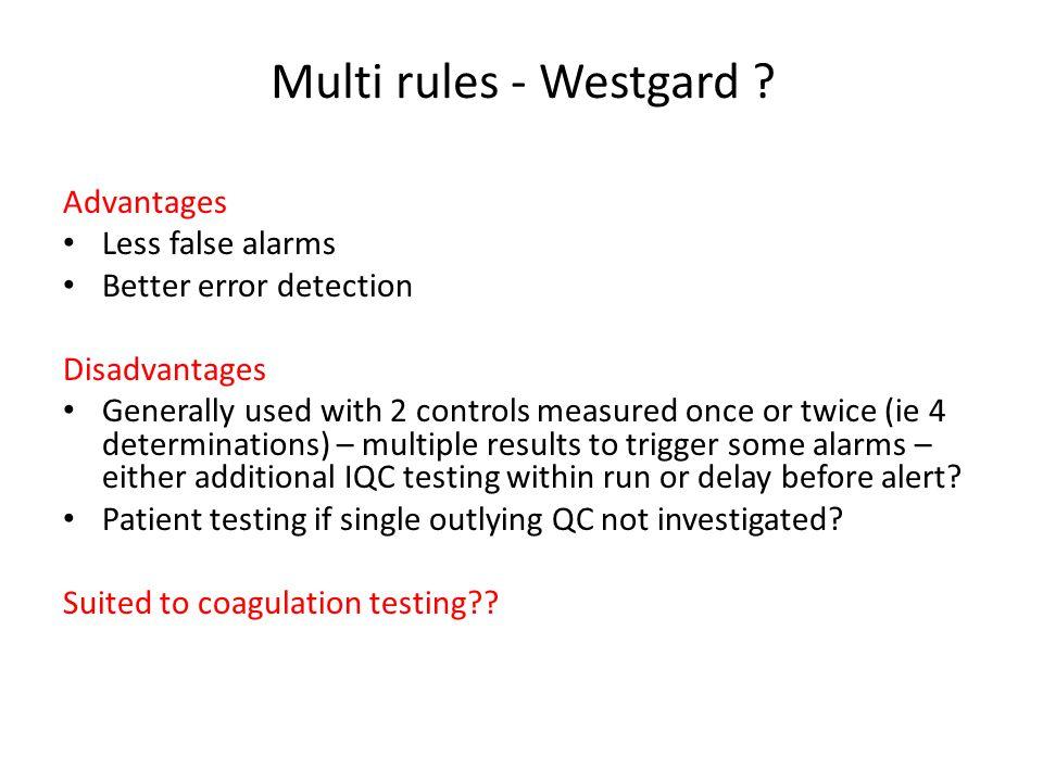 Multi rules - Westgard Advantages Less false alarms