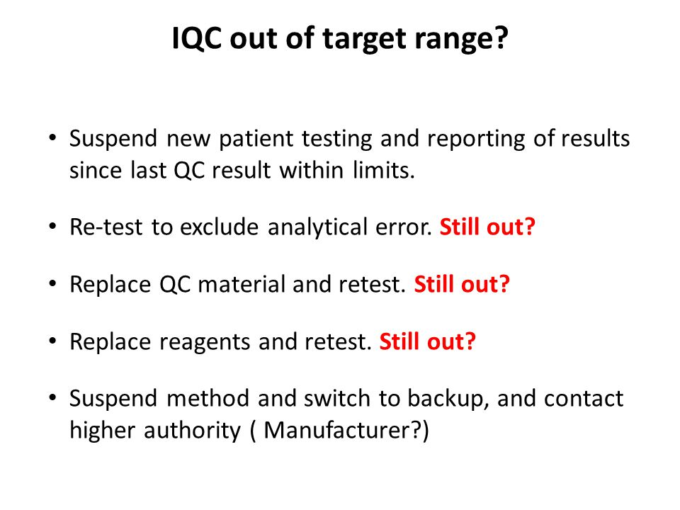 IQC out of target range Suspend new patient testing and reporting of results since last QC result within limits.