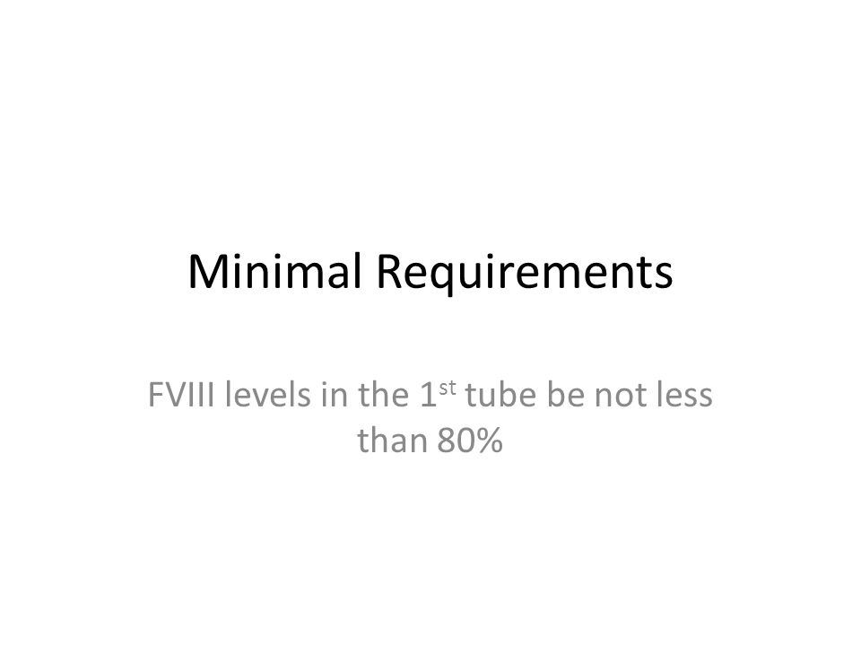 FVIII levels in the 1st tube be not less than 80%