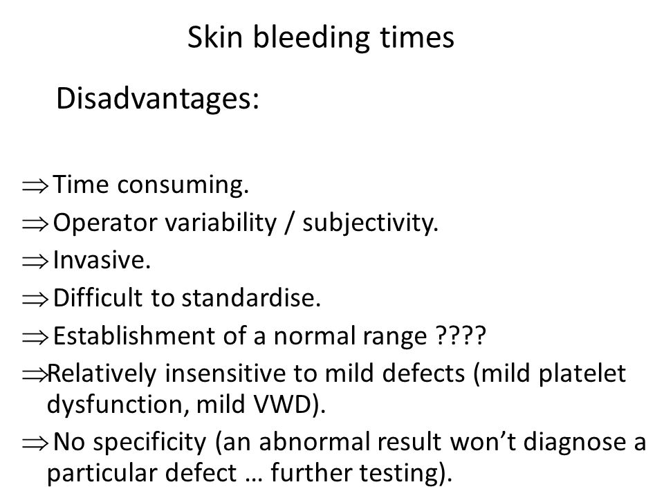 Disadvantages: Skin bleeding times Time consuming.