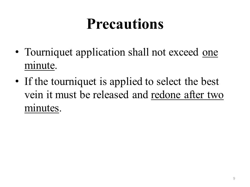 Precautions Tourniquet application shall not exceed one minute.