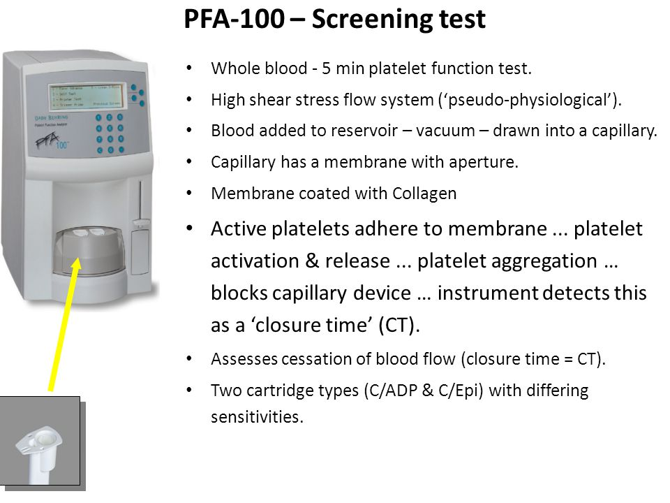 PFA-100 – Screening test Whole blood - 5 min platelet function test. High shear stress flow system ('pseudo-physiological').