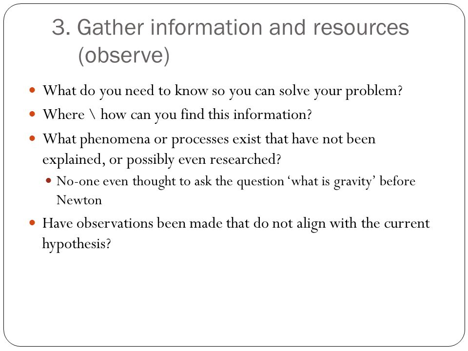 3. Gather information and resources (observe)