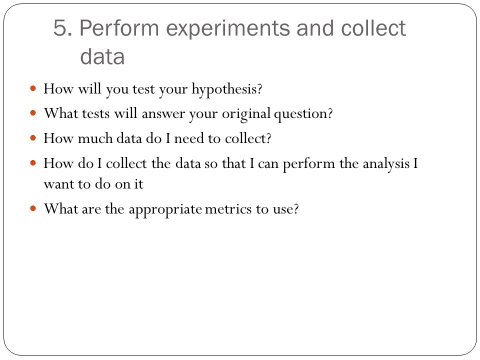 5. Perform experiments and collect data