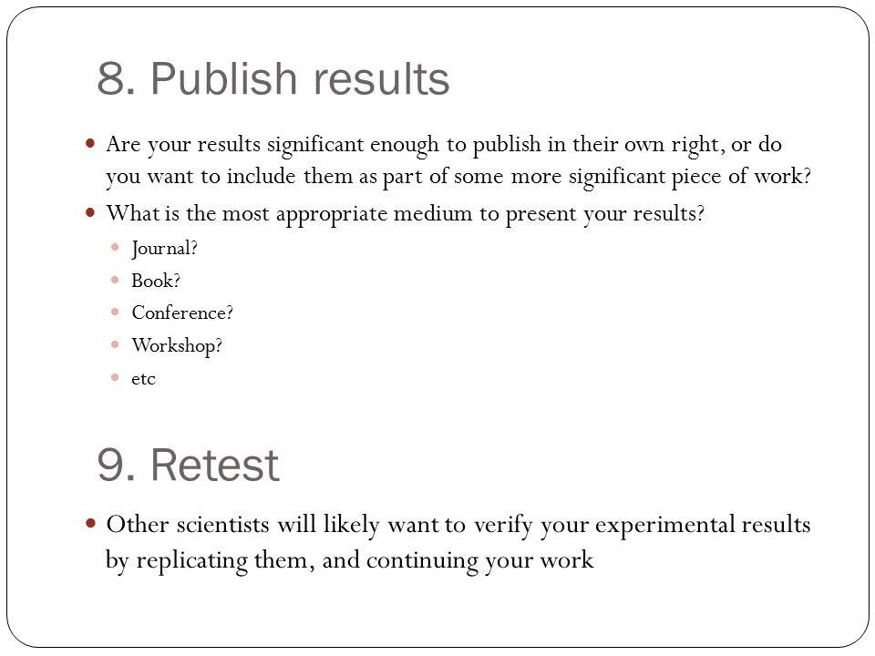 8. Publish results 9. Retest