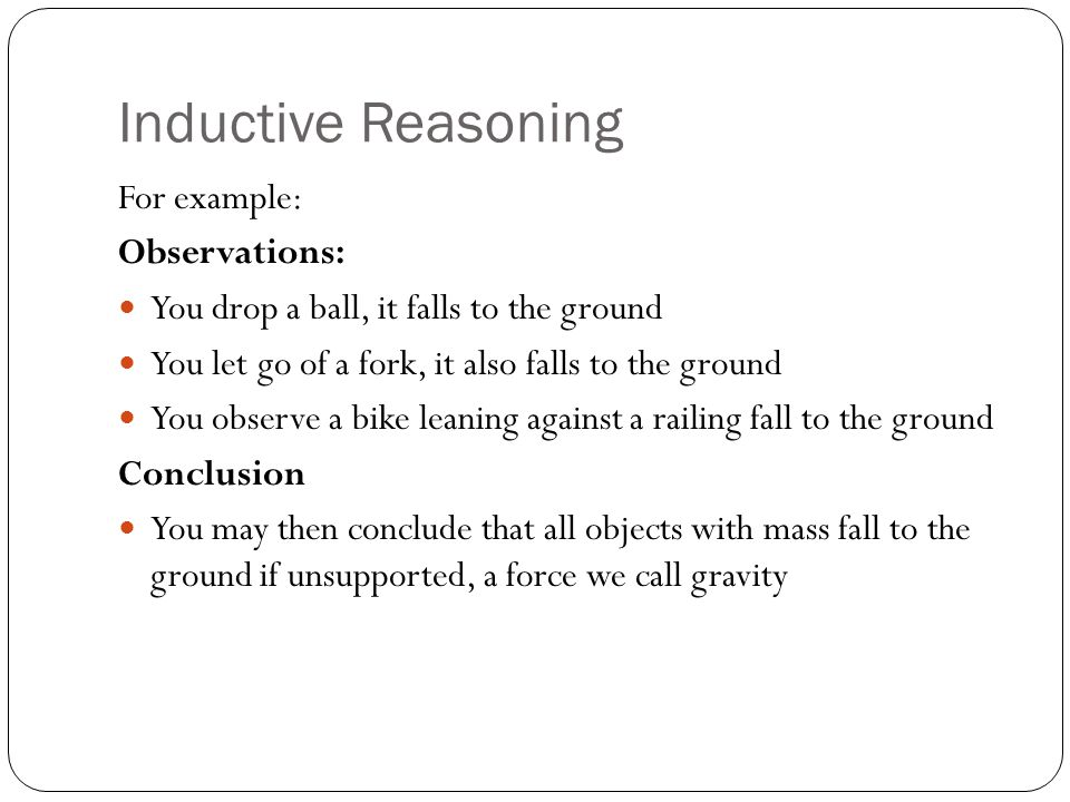 Inductive Reasoning For example: Observations: