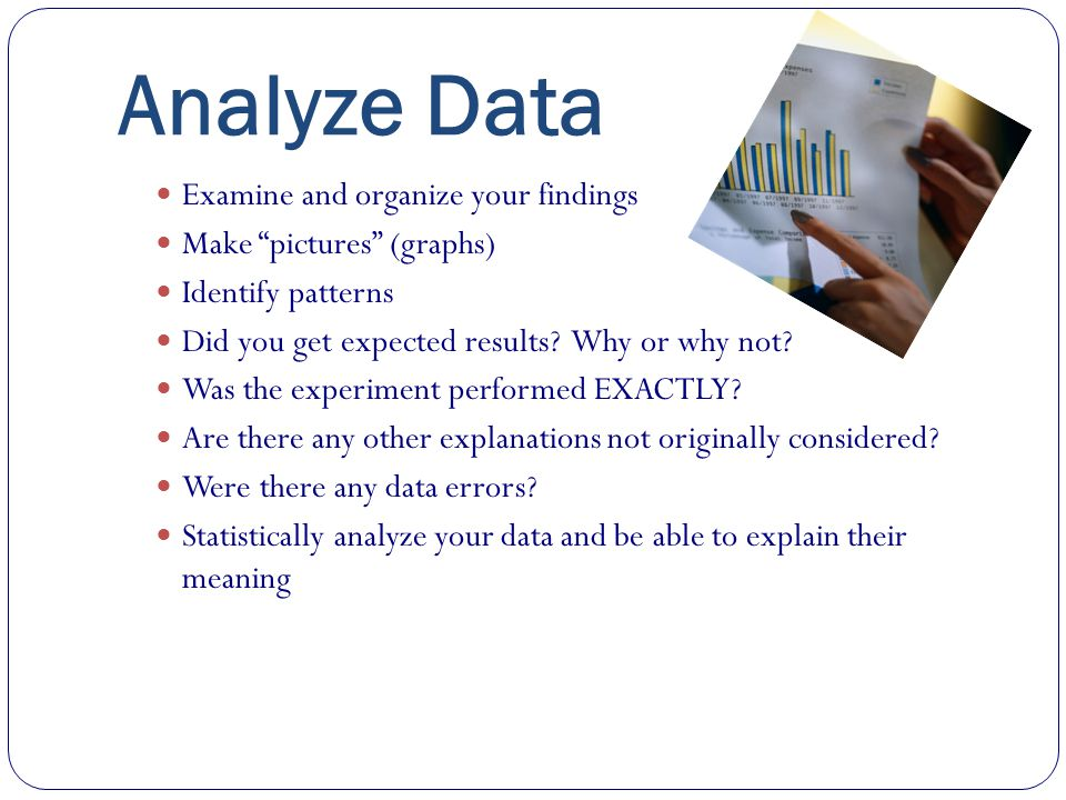 Analyze Data Examine and organize your findings