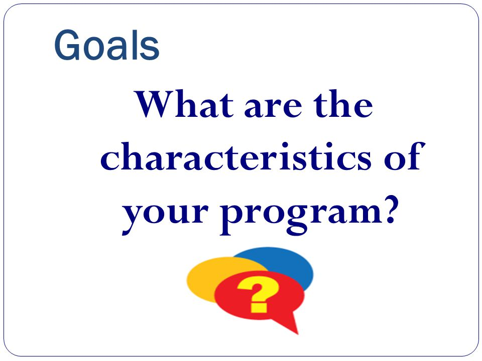What are the characteristics of your program