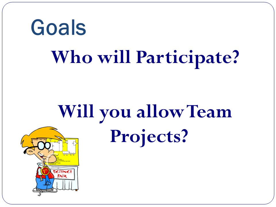 Who will Participate Will you allow Team Projects