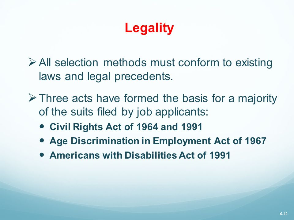 Legality All selection methods must conform to existing laws and legal precedents.