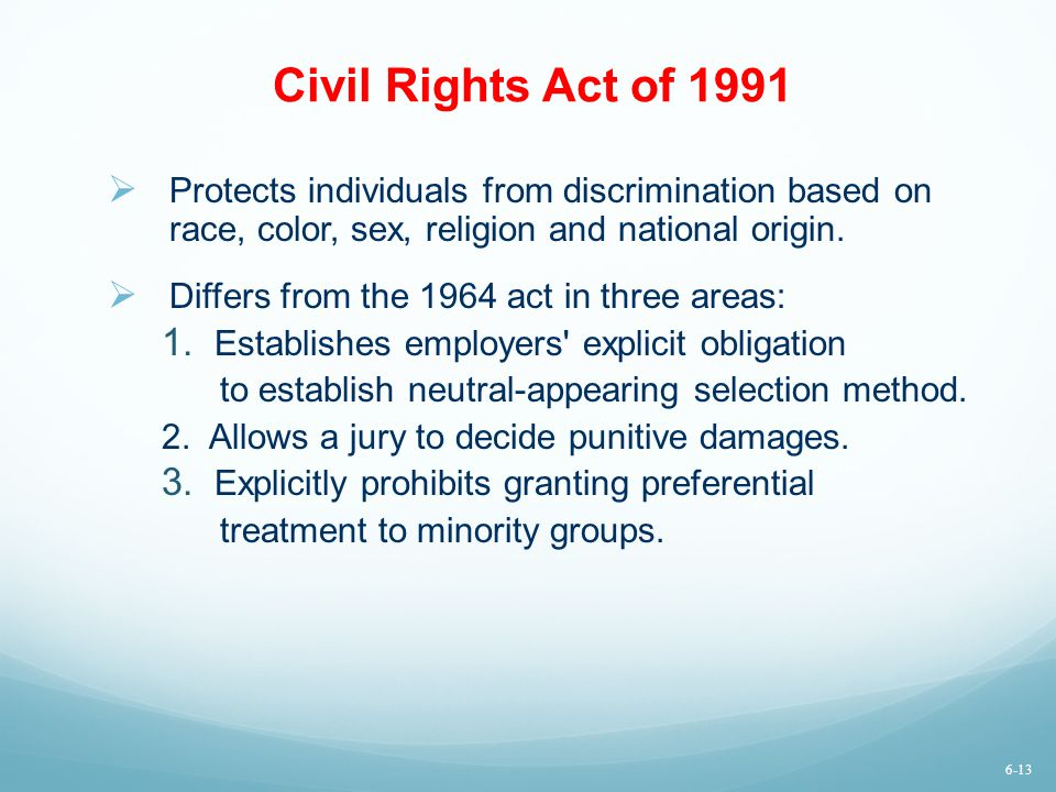 Civil Rights Act of 1991 Protects individuals from discrimination based on race, color, sex, religion and national origin.