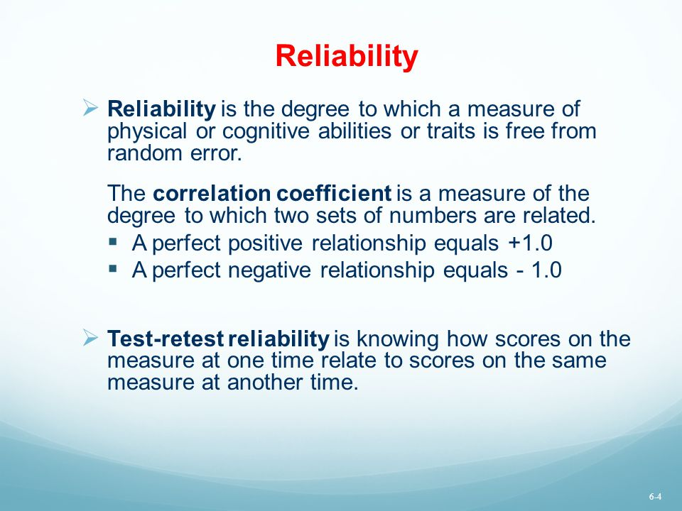 Reliability Reliability is the degree to which a measure of physical or cognitive abilities or traits is free from random error.