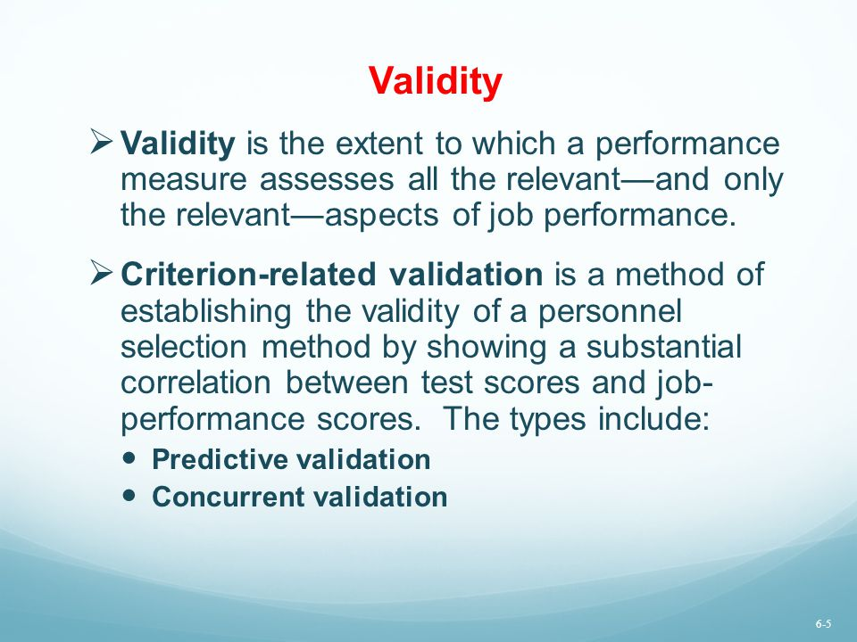 Validity Validity is the extent to which a performance measure assesses all the relevant—and only the relevant—aspects of job performance.