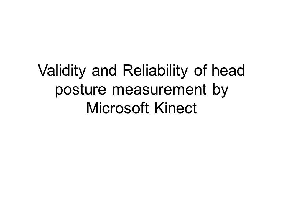Validity and Reliability of head posture measurement by Microsoft Kinect