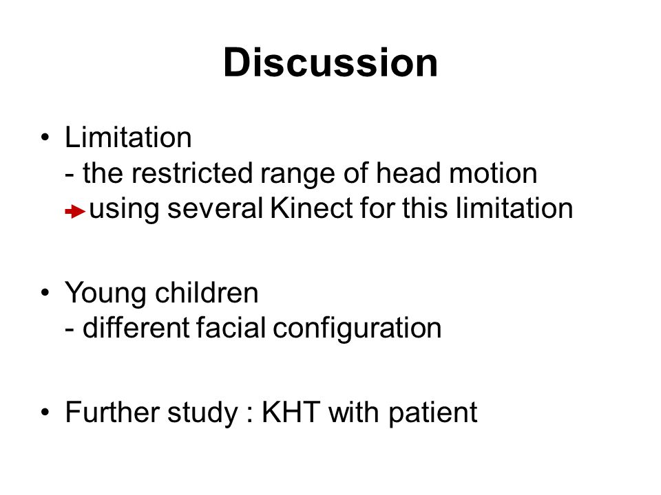 Discussion Limitation - the restricted range of head motion using several Kinect for this limitation.