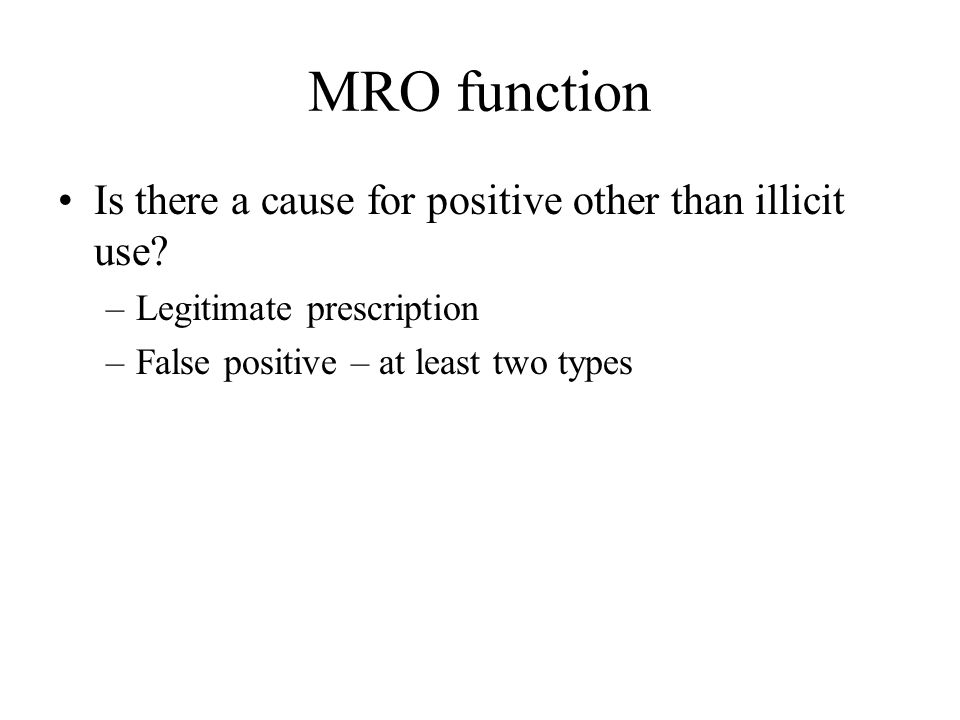 MRO function Is there a cause for positive other than illicit use