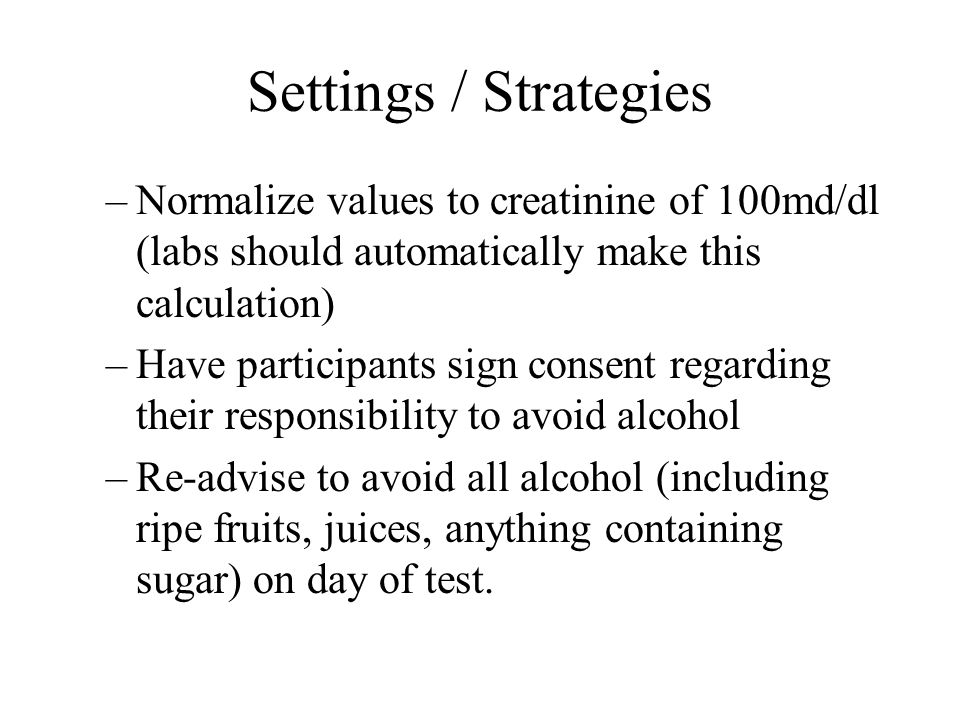 Settings / Strategies Normalize values to creatinine of 100md/dl (labs should automatically make this calculation)