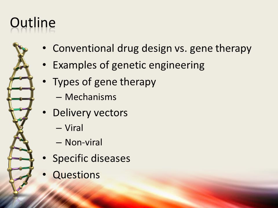 Outline Conventional drug design vs. gene therapy