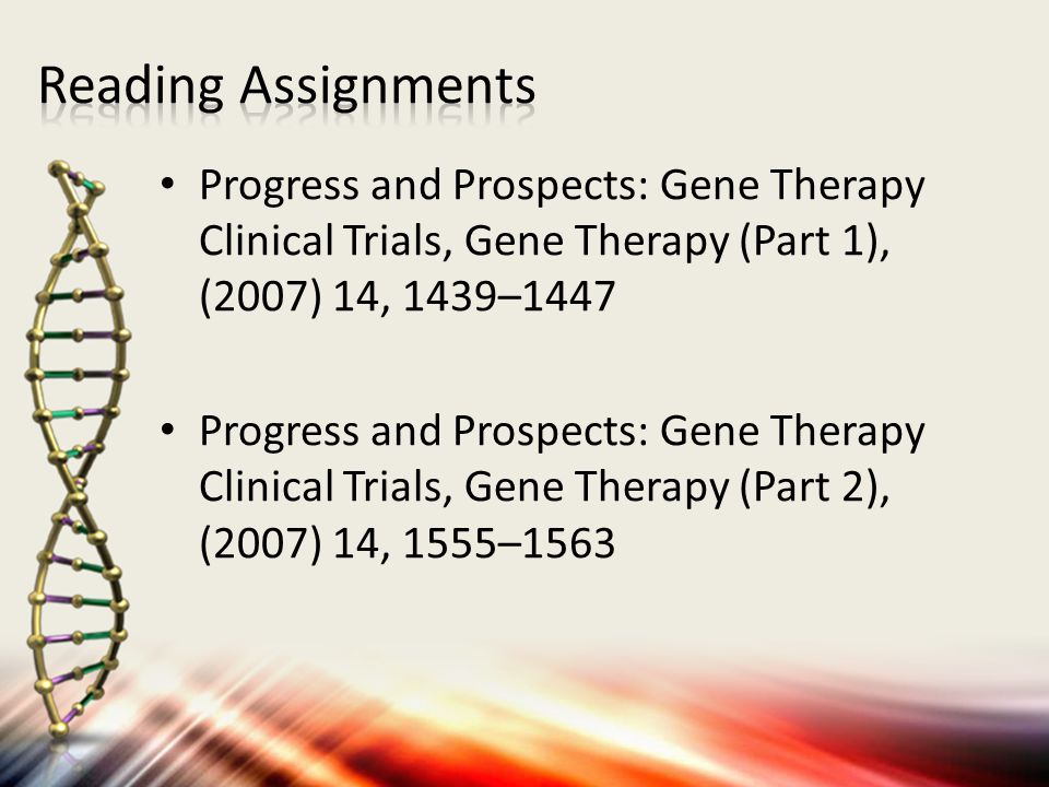 Reading Assignments Progress and Prospects: Gene Therapy Clinical Trials, Gene Therapy (Part 1), (2007) 14, 1439–1447.