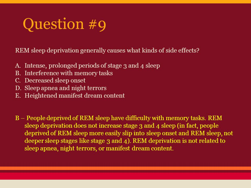 Question #9 REM sleep deprivation generally causes what kinds of side effects A. Intense, prolonged periods of stage 3 and 4 sleep.