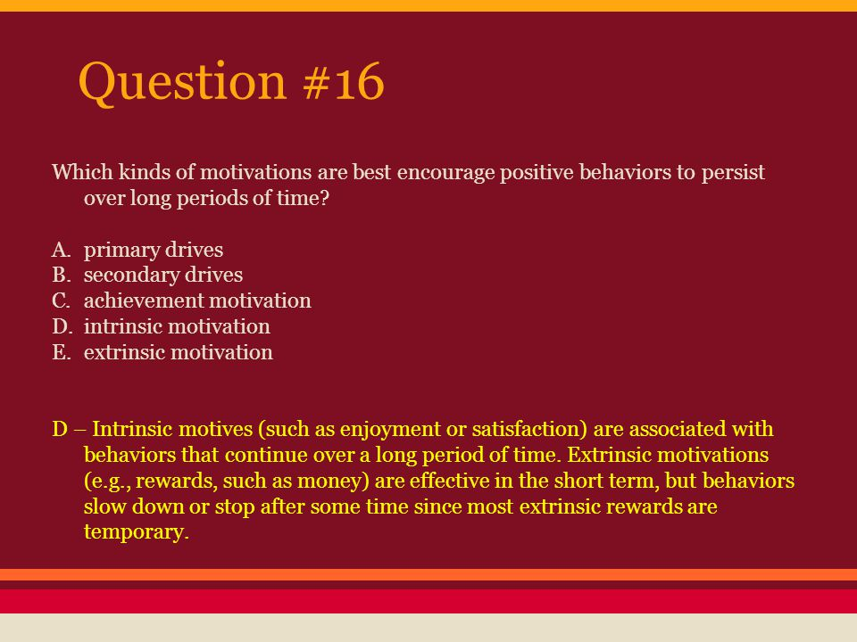 Question #16 Which kinds of motivations are best encourage positive behaviors to persist over long periods of time
