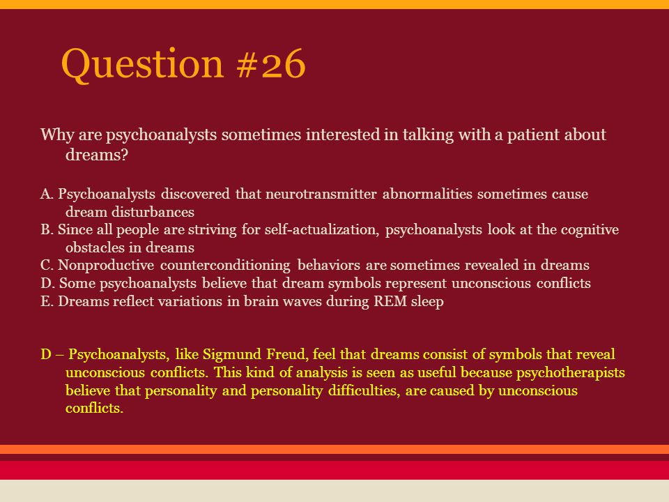 Question #26 Why are psychoanalysts sometimes interested in talking with a patient about dreams