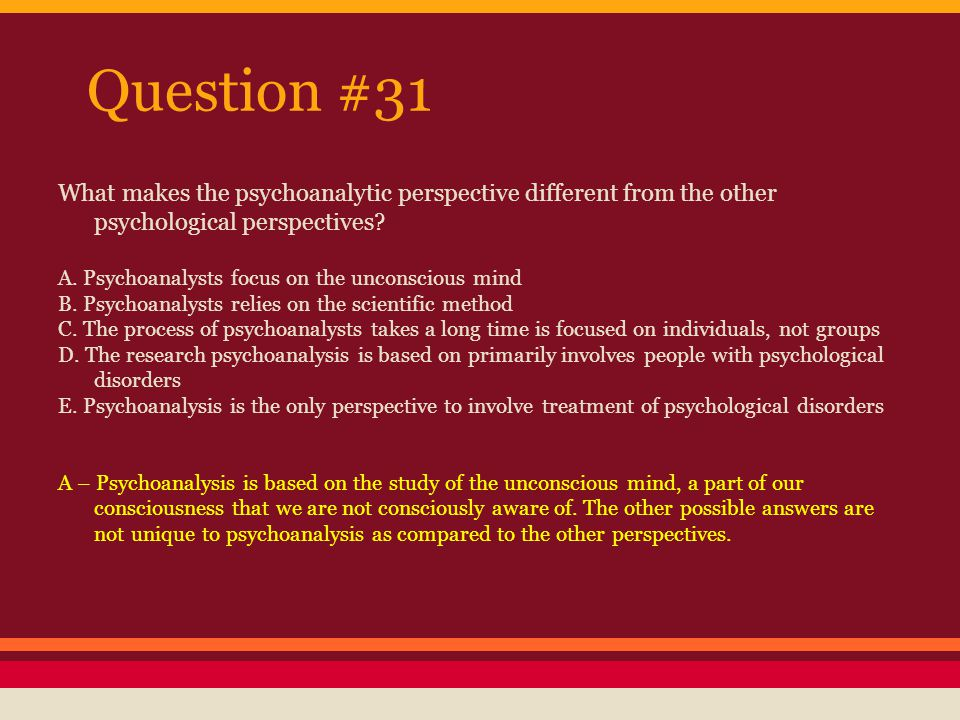 Question #31 What makes the psychoanalytic perspective different from the other psychological perspectives