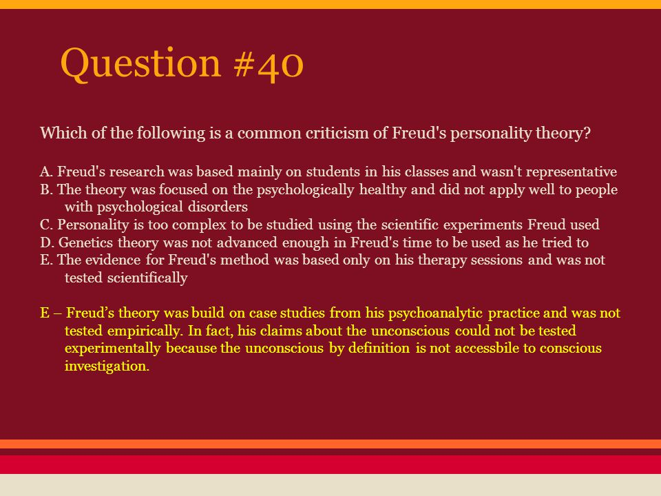 Question #40 Which of the following is a common criticism of Freud s personality theory